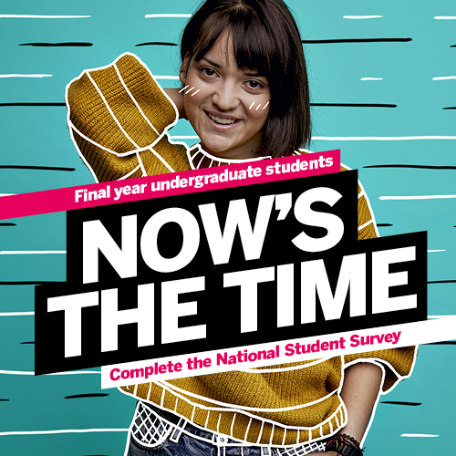 Final year undergraduate students. Now's the time. Complete the national student survey.