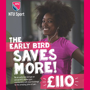 The early bird saves more. Be an early bird and get an annual NTU Active gym membership with court bookings for the amazing price of just £110