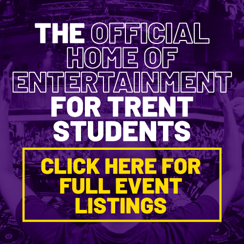 The official home of entertainment for Trent students. Click here for full event listings