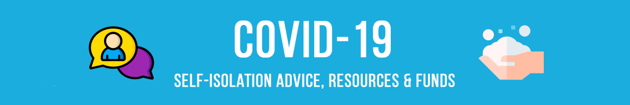 Covid self-isolation advice, resources and hardship funds.
