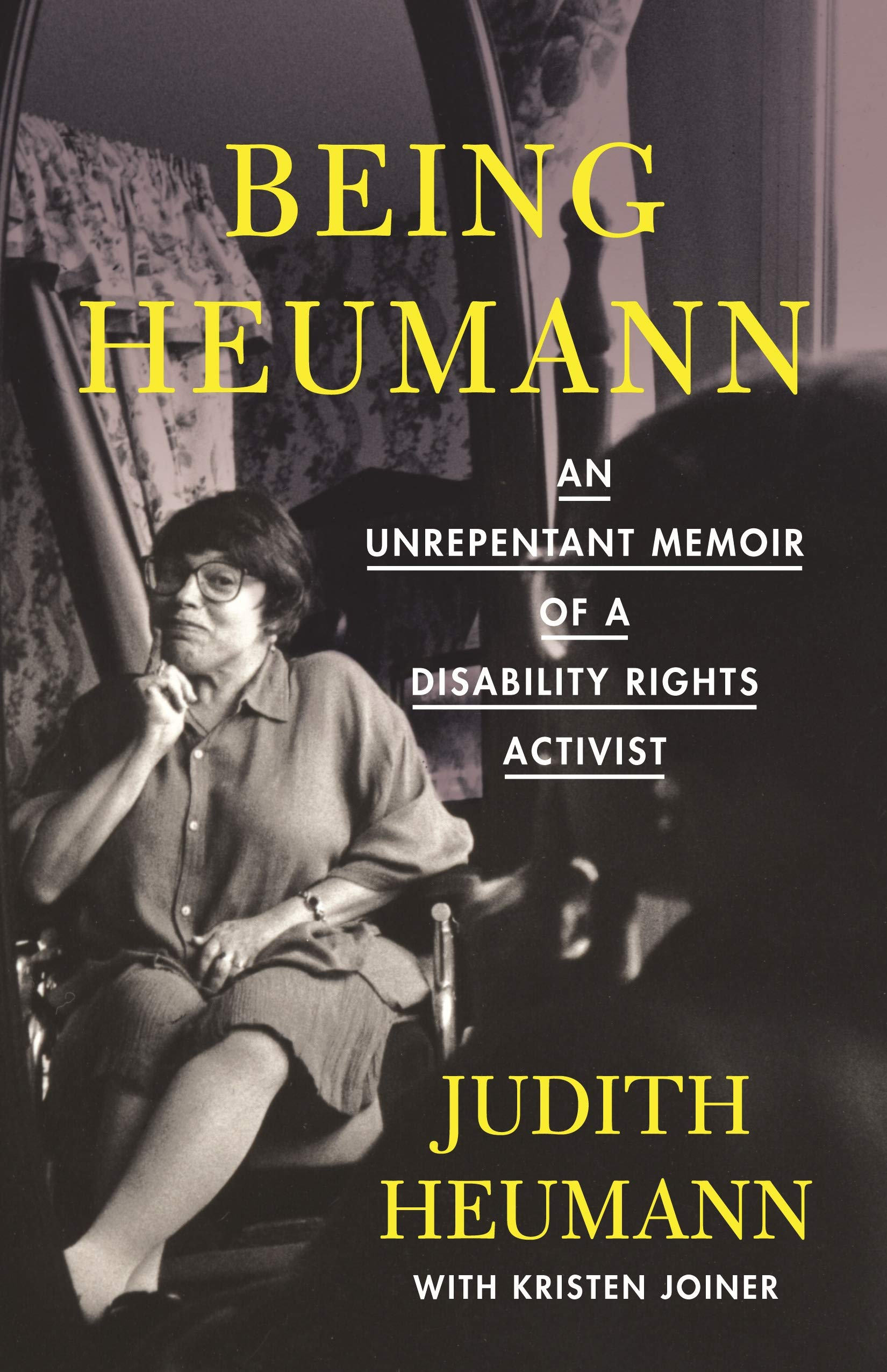 Being Heumann (an unrepentant memoir of a disability rights activist) by Judith Heumann