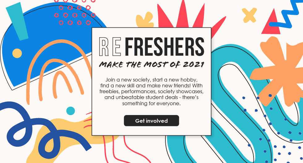 Refreshers: Make the Most of 2021. Join a new society, start a new hobby, find a new skill and make new friends! With freebies, performances, society showcases, and unbeatable student deals - there's something for everyone. Get involved.