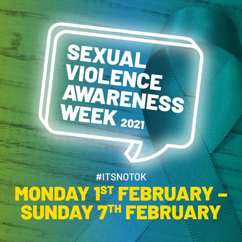 Sexual Violence Awareness Week 2021. #itsnotok Monday 1st February - Sunday 7th February
