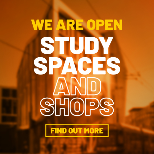 We are open. Study spaces and shops. Find out more