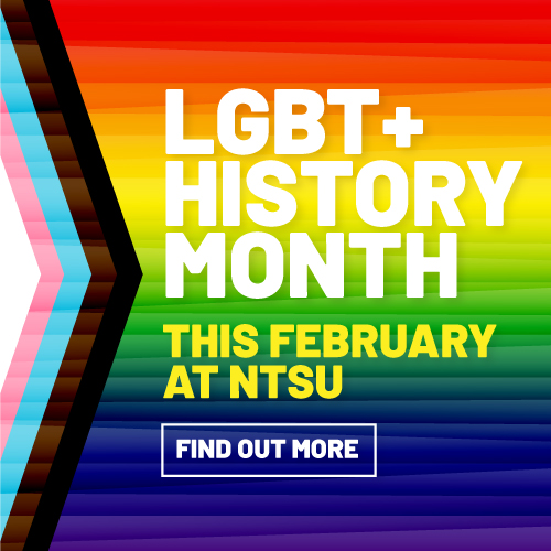 LGBT+ History Month. This February at NTSU Find out more.