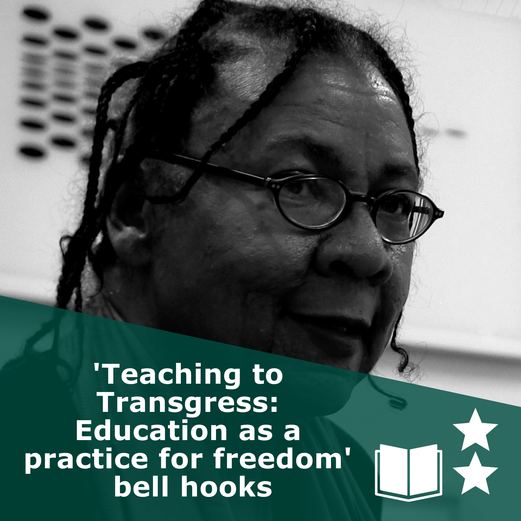 Picture of bell hooks in black and white. Title 'Teaching to Transgress: Education as a practice for freedom'. It is a book, rated two stars.