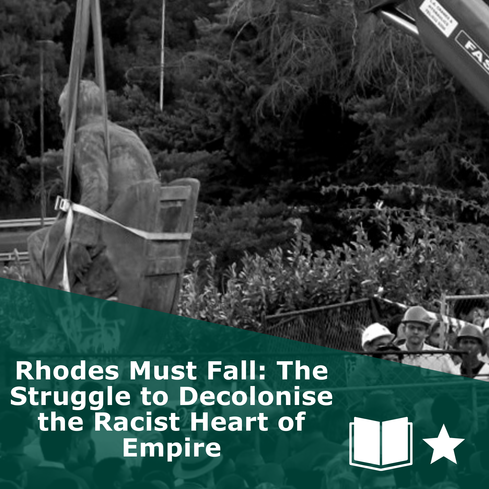 Picture of Rhodes statue being removed in black and white. Title 'Rhodes Must Fall: The Struggle to Decolonise the Racist Heart of Empire'. It is a book, rated one star