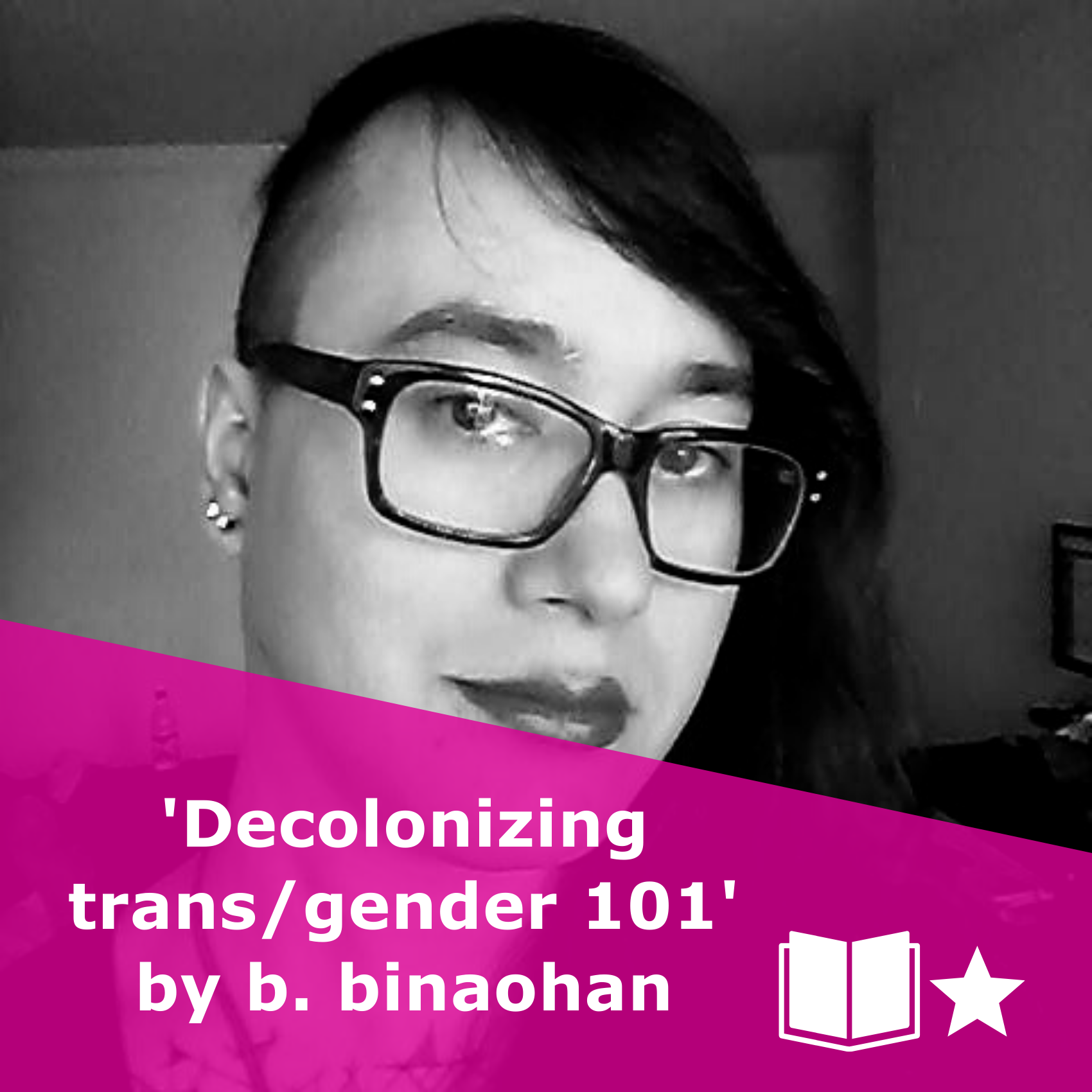 Picture of b. binaohan in black and white. Title 'decolonizing trans/gender 101'. It is a book, rated one star.