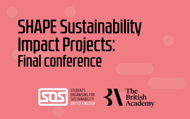 """Red graphic with black text that reads """"SHAPE Sustainability Impact Projects: Final Conference"""". Underneath is the SOS-UK and British Academy logos"""