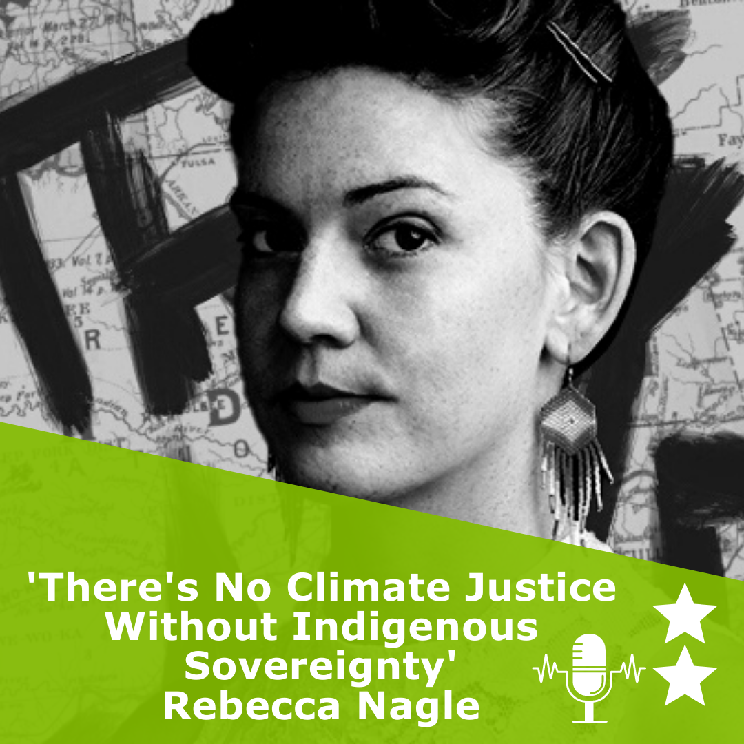 Picture of Rebecca Nagle in black and white. Title 'There's No Climate Justice Without Indigenous Sovereignty'. It is a podcast rated 2 stars