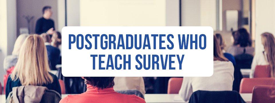 Postgraduates Who Teach Survey