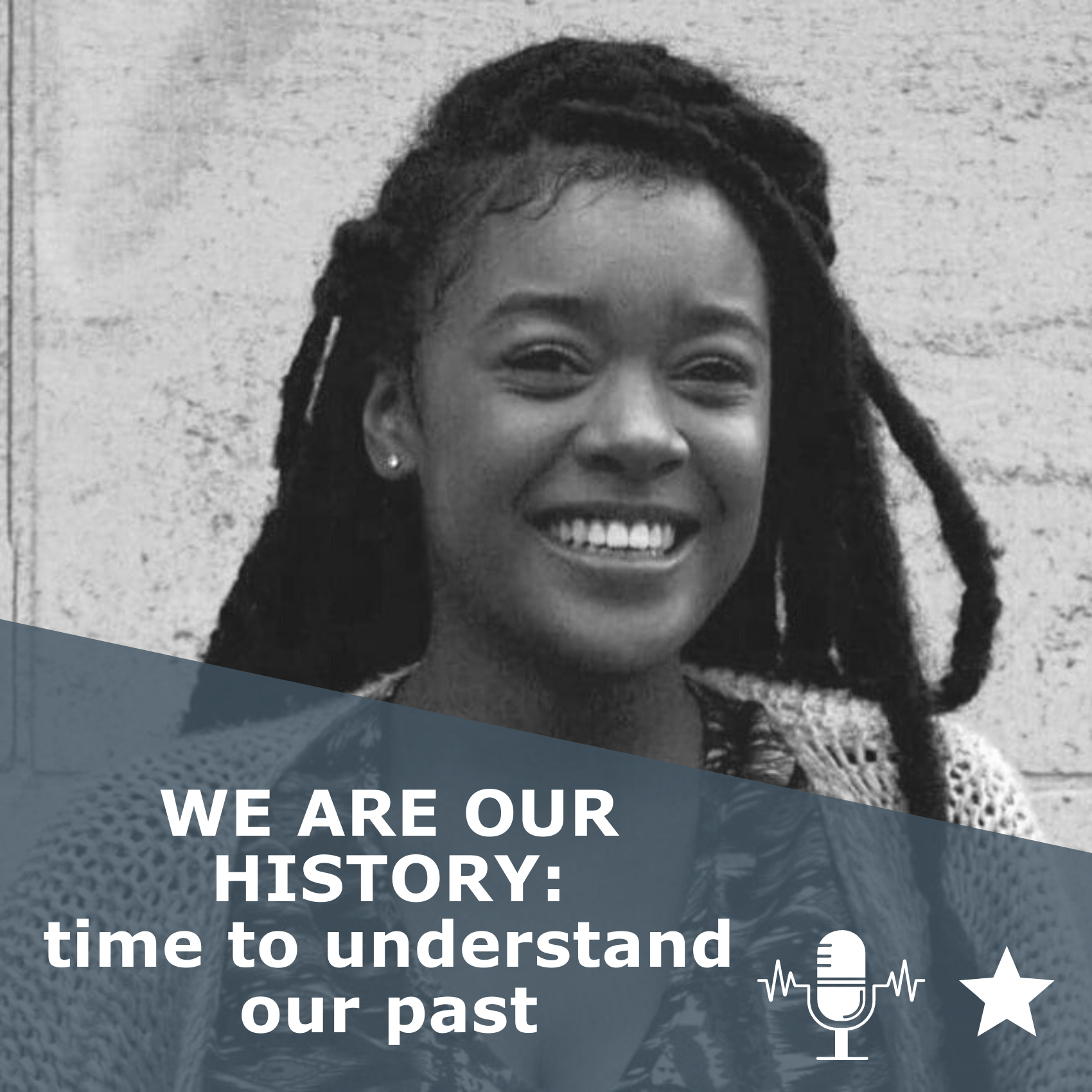 Picture of Lavinya Stennett, founder of the Black Curriculum, in black and white. Title WE ARE OUR HISTORY: time to understand our past. It is a podcast rated 1 star