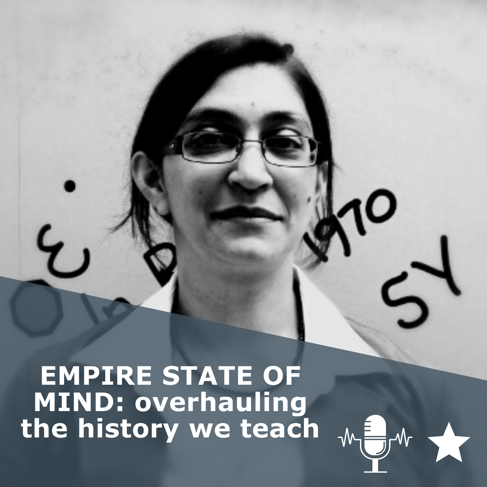 Picture of Professor Gurminder Bhambra, expert in postcolonial studies, in black and white. Title EMPIRE STATE OF MIND: overhauling the history we teach. It is a podcast rated 2 stars