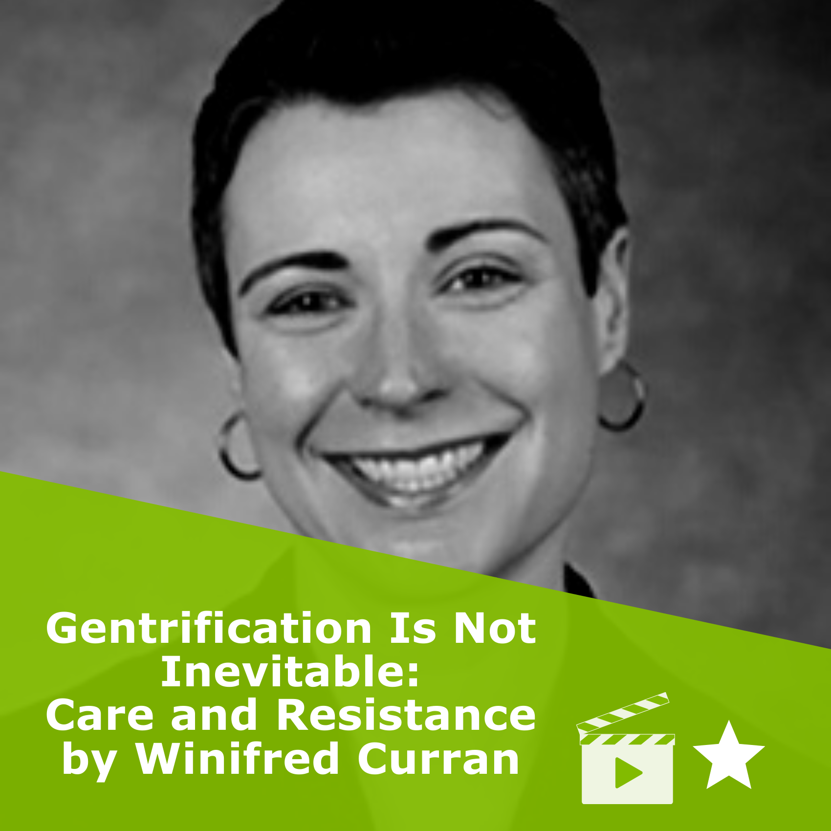 Picture of Winifred Curran in black and white. Title 'Gentrification Is Not Inevitable: Care and Resistance'. It is a video rated 1 star