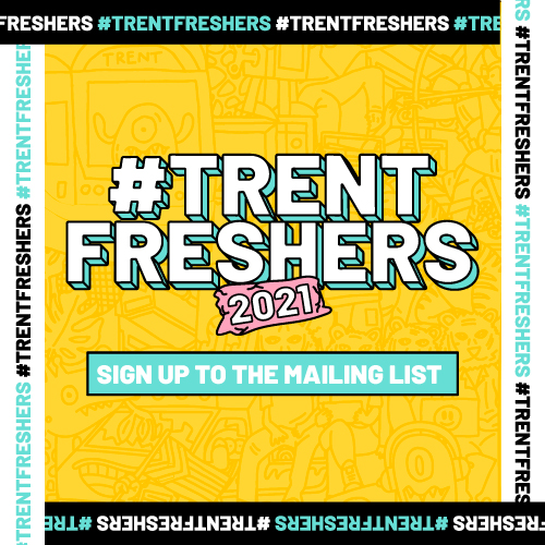 Trent Freshers 2021. Sign up to the mailing list