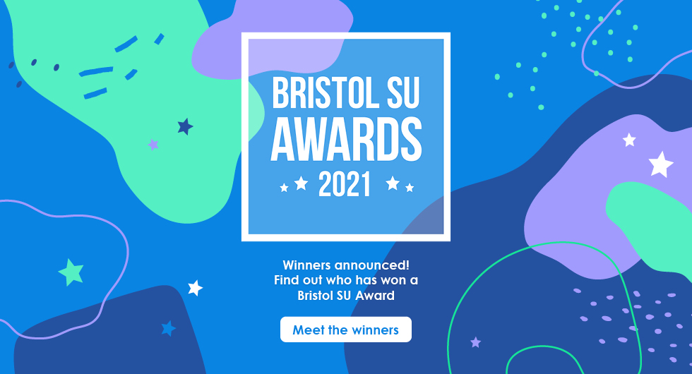 Blue graphic with white text 'Bristol SU Awards 2021 - Winners announced! Find out who has won a Bristol SU award - Meet the winners'