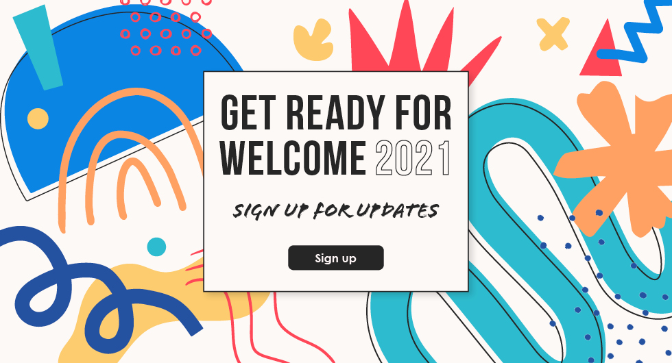 Colourful graphic image with text 'Get ready for Welcome 2021 - Sign up for updates - sign up'